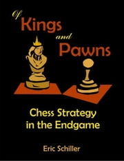 Of Kings and Pawns: Chess Strategy in the Endgame ebook by Schiller, Eric