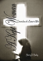 A Kept Woman - Chronicles of a Pastor's Wife ebook by Sherry D. Bailey