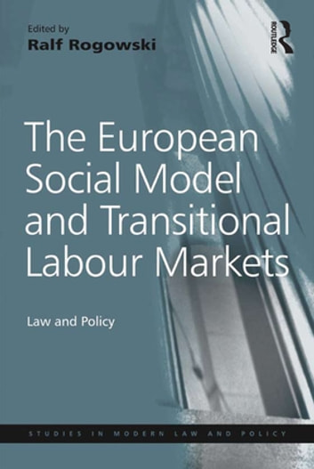 The European Social Model and Transitional Labour Markets - Law and Policy ebook by
