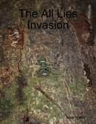 The All Lies Invasion ebook by Mike Walsh