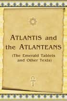 Atlantis and the Atlanteans - (The Emerald Tablets and Other Texts) ebook by Vladimir Antonov