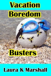 Vacation Boredom Busters ebook by Laura K Marshall