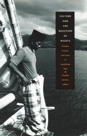 Culture and the Question of Rights - Forests, Coasts, and Seas in Southeast Asia ebook by Charles Zerner,Anna  Lowenhaupt Tsing,Marina Roseman,Stephanie Gorson Fried