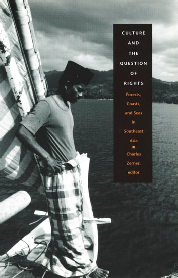 Culture and the Question of Rights - Forests, Coasts, and Seas in Southeast Asia ebook by Marina Roseman,Stephanie Gorson Fried,Anna Lowenhaupt Tsing