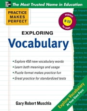 Practice Makes Perfect Exploring Vocabulary ebook by Gary Muschla