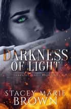 Darkness Of Light (Darkness Series #1) ebook by Stacey Marie Brown