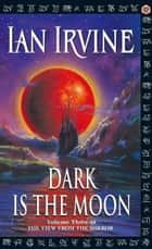 Dark Is The Moon - Volume Three of The View From The Mirror ebook by Ian Irvine