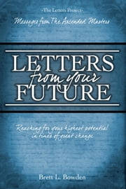 Letters From Your Future ebook by Brett L. Bowden