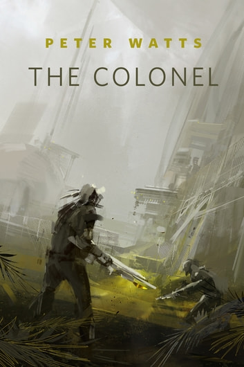The Colonel - A Tor.Com Original eBook by Peter Watts