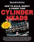 How to Build, Modify & Power Tune Cylinder Heads ebook by Peter Burgess,David Gollan