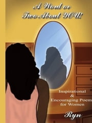 A Word or Two About YOU! - Inspirational & Encouraging Poems for Women ebook by Ryn