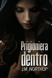 Prigioniera dentro ebook by J.M. Northup