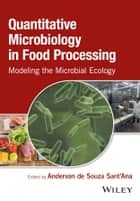 Quantitative Microbiology in Food Processing ebook by Anderson de Souza Sant'Ana