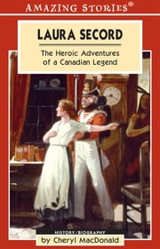 Laura Secord - The Heroic Adventures of a Canadian Legend ebook by Cheryl MacDonald