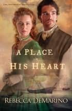 A Place in His Heart (The Southold Chronicles Book #1) - A Novel ebook by Rebecca DeMarino