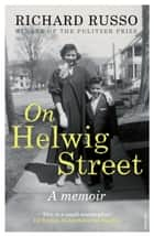 On Helwig Street - A memoir ebook by Richard Russo