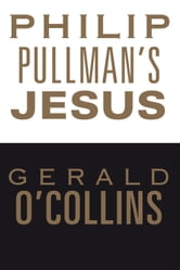 Philip Pullman's Jesus ebook by Gerald O'Collins