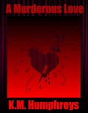 A Murderous Love ebook by K.M. Humphreys