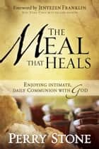The Meal That Heals ebook by Perry Stone