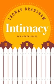 Intimacy and Other Plays ebook by Thomas  Bradshaw
