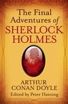 The Final Adventures of Sherlock Holmes ebook by Sir Arthur Conan Doyle, Peter Haining
