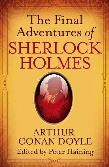 The Final Adventures of Sherlock Holmes ebook by Peter Haining,Sir Arthur Conan Doyle