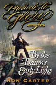 Prelude to Glory, Vol. 9: By the Dawn's Early Light ebook by Ron Carter