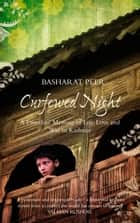 Curfewed Night: A Frontline Memoir of Life, Love and War in Kashmir ebook by Basharat Peer