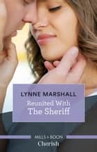 Reunited With The Sheriff ebook by Lynne Marshall