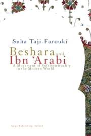 Beshara and Ibn 'Arabi - A Movement of Sufi Spirituality in the Modern World ebook by Suha Taji-Farouki