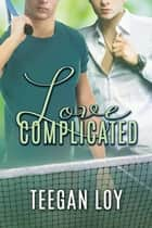 Love Complicated ebook by Teegan Loy