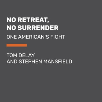 No Retreat, No Surrender - One American's Fight audiobook by Tom DeLay,Stephen Mansfield