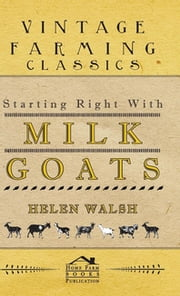 Starting Right With Milk Goats ebook by Helen Walsh