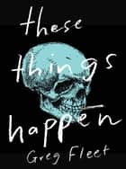 These Things Happen ebook by