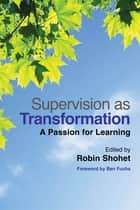 Supervision as Transformation - A Passion for Learning ebook by Robin Shohet, Fiona Adamson, Joan Wilmot,...