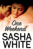 One Weekend ebook by Sasha White