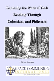 Exploring the Word of God: Reading Through Colossians and Philemon ebook by Michael Morrison