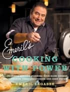 Emeril's Cooking with Power - 100 Delicious Recipes Starring Your Slow Cooker, Multi Cooker, Pressure Cooker, and Deep Fryer ebook by