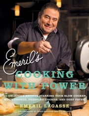 Emeril's Cooking with Power - 100 Delicious Recipes Starring Your Slow Cooker, Multi Cooker, Pressure Cooker, and Deep Fryer ebook by Emeril Lagasse