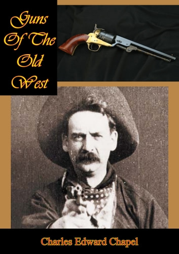 Guns Of The Old West ebook by Charles Edward Chapel
