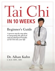 Tai Chi In 10 Weeks - A Beginner's Guide ebook by Kobo.Web.Store.Products.Fields.ContributorFieldViewModel