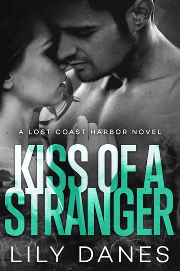 Kiss of a Stranger (Lost Coast Harbor, Book 1) ebook by Lily Danes