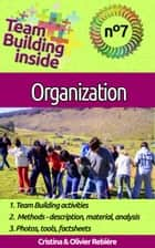Team Building inside 7 - organization - Create and live the team spirit! ebook by Cristina Rebiere, Olivier Rebiere