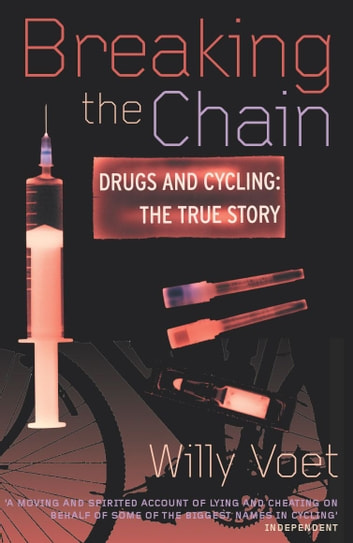 Breaking The Chain - Drugs and Cycling - The True Story ebook by Willy Voet