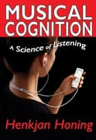 Musical Cognition ebook by Henkjan Honing,Henkjan Honing