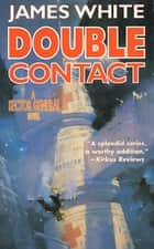 Double Contact - A Sector General Novel ebook by James White