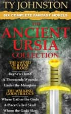 The Ancient Ursia Collection - Six Epic Fantasy Novels (The Sword of Bayne Trilogy, and The Walking Gods Trilogy) ebook by Ty Johnston