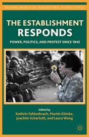 The Establishment Responds - Power, Politics, and Protest since 1945 ebook by Martin Klimke,Joachim Scharloth,Laura Wong,Kathrin Fahlenbrach