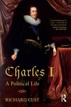 Charles I ebook by Richard Cust
