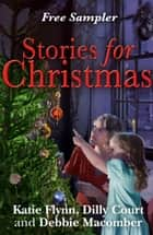 Stories for Christmas: Free heart-warming festive tasters from three bestselling authors ebook by Katie Flynn, Debbie Macomber, Dilly Court
